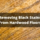 How to remove black stains from hardwood floors