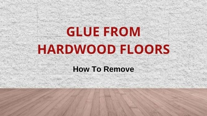 remove glue from wood floors