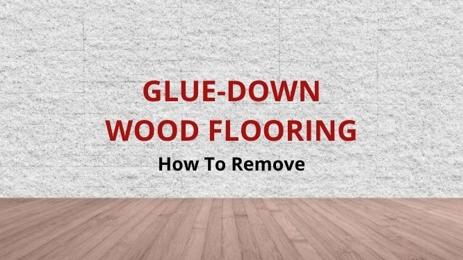 how to remove glue down wood flooring