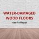 how to repair water damaged wood floors