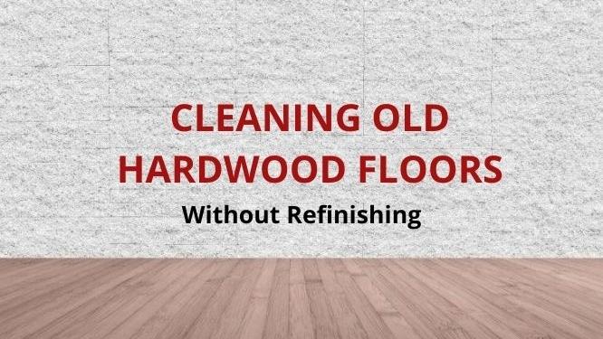 cleaning old hardwood floors without refinishing them