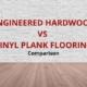 engineered hardwood vs vinyl plank flooring