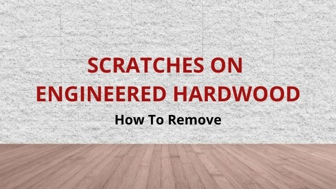 fix scratches on engineered hardwood floors