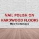 how to get nail polish off hardwood floors