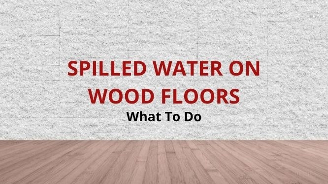water spilled on wood floors