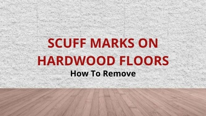 how to remove scuff marks on hardwood floors