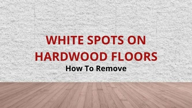 how to remove white spots on hardwood floors